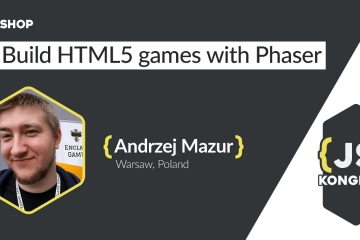 Workshop: Build HTML5 games with Phaser (by Andrzej Mazur)